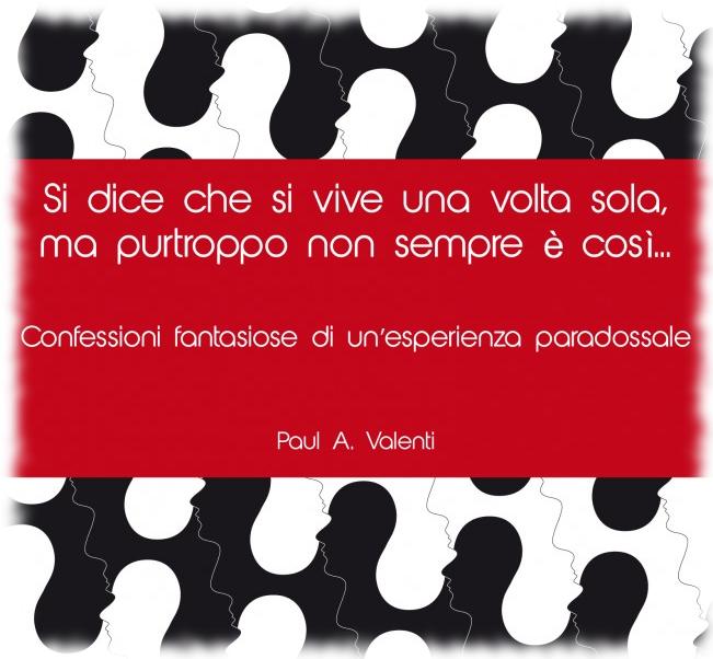 """""""Si dice che si vive una volta sola, ma purtroppo non sempre è così…"""", il secondo libro di Paul A. Valenti"""